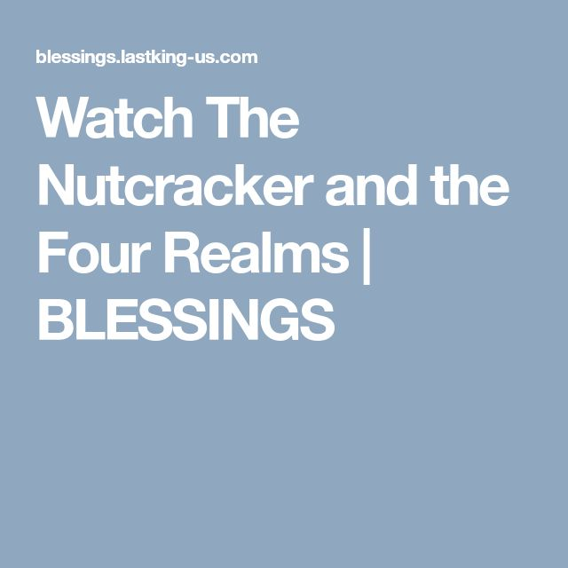 Watch The Nutcracker and the Four Realms | BLESSINGS