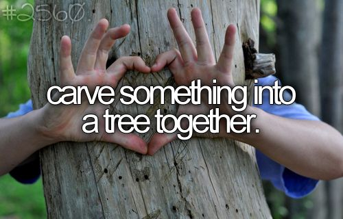 carve somethingg into a tree together :].
