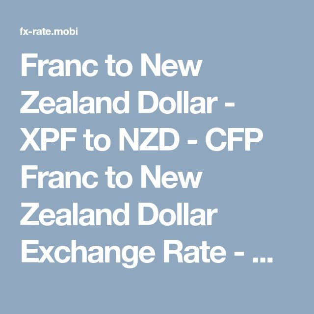 Franc to New Zealand Dollar - XPF to NZD - CFP Franc to New Zealand Dollar Exchange Rate - Convert Francs to New Zealand Dollars