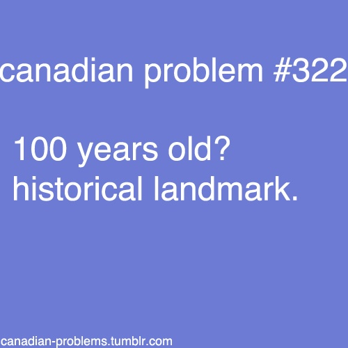 """Canadian Problems - And we're dang proud of reaching that """"old"""" age!"""