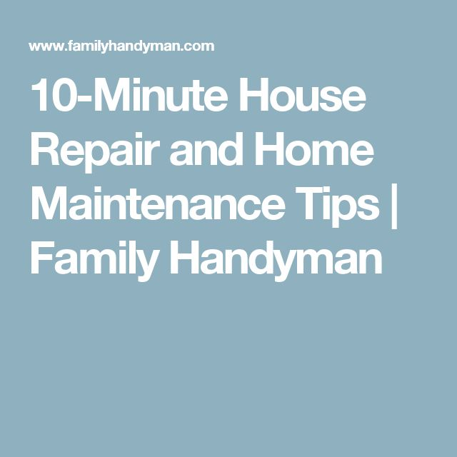 10-Minute House Repair and Home Maintenance Tips | Family Handyman