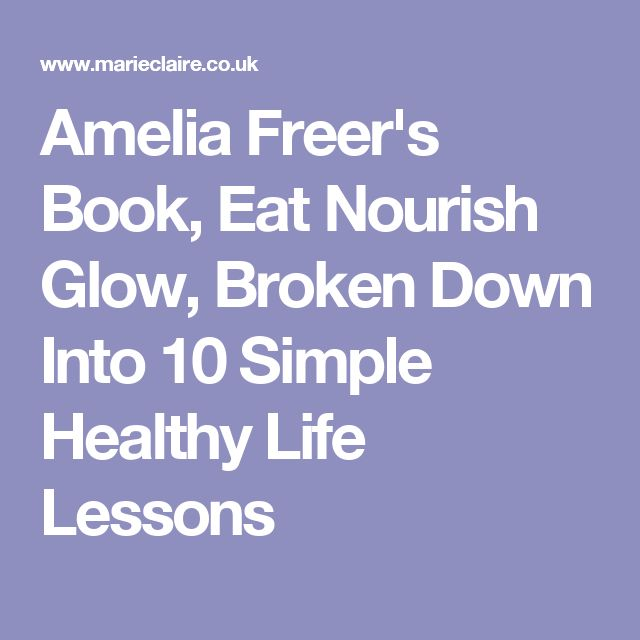 Amelia Freer's Book, Eat Nourish Glow, Broken Down Into 10 Simple Healthy Life Lessons