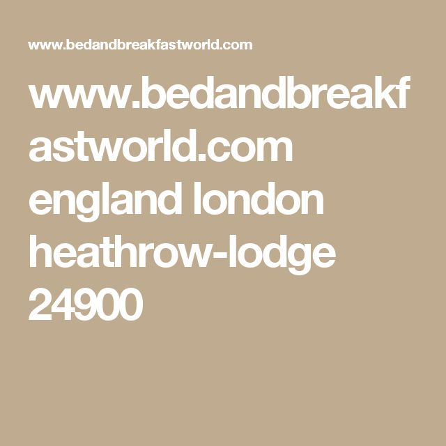 www.bedandbreakfastworld.com england london heathrow-lodge 24900