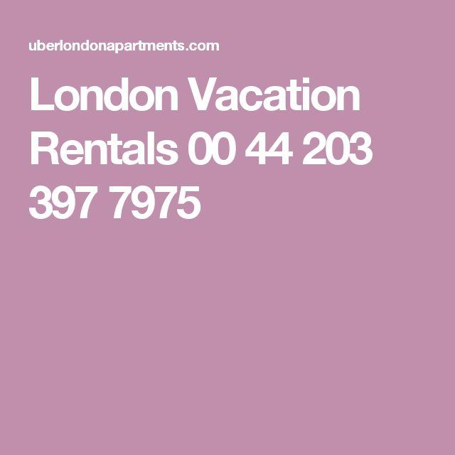 London Vacation Rentals 00 44 203 397 7975