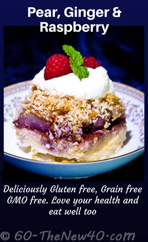 Pear, Ginger & Raspberry. Deliciously Gluten free, Grain free, GMO free. Love your health and eat well too! http://60-thenew40.com/pear-raspberry-desert/