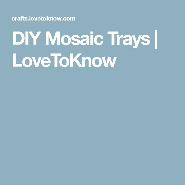 DIY Mosaic Trays | LoveToKnow