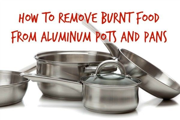 how to remove burnt food from aluminum pots and pans clean it kitchen pinterest. Black Bedroom Furniture Sets. Home Design Ideas