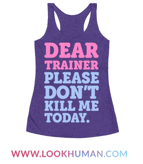 "This funny gym shirt is perfect for the fitness freak with a pleading letter to their personal trainer ""Dear trainer, please don't kill me today."" This funny fitness shirt is perfect for fans of gym jokes jokes, fitness quotes, fitness jokes and workout clothes for women."