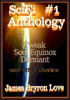SciFi Anthology #1, an ebook by James Bryron Love at Smashwords