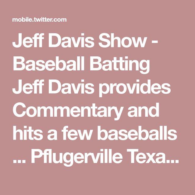 Jeff Davis Show  -  Baseball Batting  Jeff Davis provides Commentary  and hits a few baseballs  ... Pflugerville Texas USA  3 December 2017 2 minute YouTube   Jeff Davis Show Legendary Life