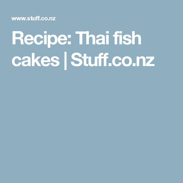 Recipe: Thai fish cakes | Stuff.co.nz
