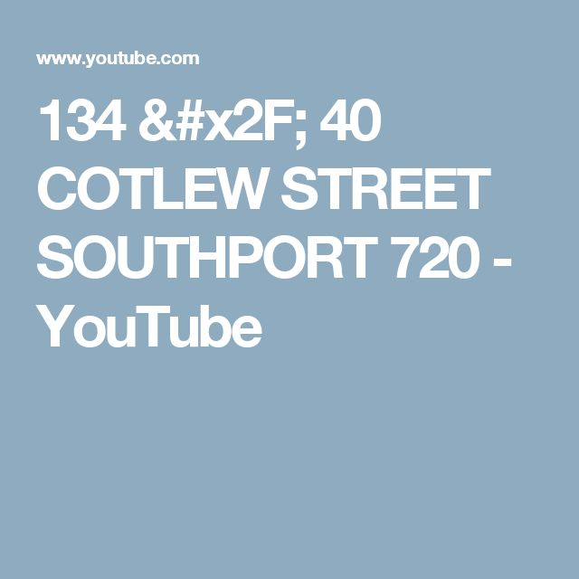 134 / 40 COTLEW STREET SOUTHPORT 720 - YouTube