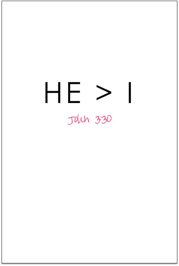 He > I : John 3:30... He must become greater, I must become less