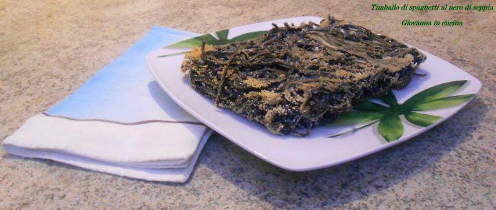 Timballo di spaghetti al nero di seppia, senza sale, giovanna in cucina