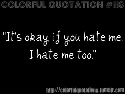 Self Hate Quotes Simple 2127 Best Quotesmindfeelings Images On Pinterest  Thoughts