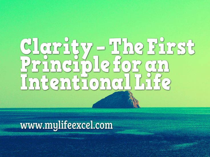 Clarity – The First Principle for An Intentional Life http://www.mylifeexcel.com/clarity-principle-intentional-life/