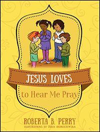 Jesus Loves to Hear Me Pray