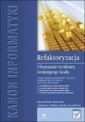 Refaktoryzacja. Ulepszanie struktury istniejącego kodu - Martin Fowler, Kent Beck, John Brant, William Opdyke, Don Roberts