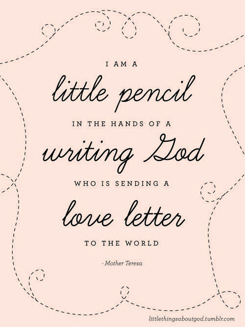 write a story with my life: Quotes Faith, Mother Theresa Quotes, Writing God, My Life, Favorite Quotes, Mothers Theresa Quotes, Mothers Teresa Quotes, Wise Words, Love Letters