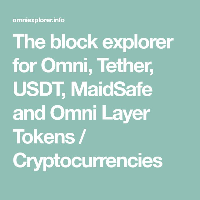 The block explorer for Omni, Tether, USDT, MaidSafe and Omni Layer