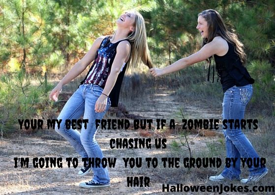 Zombie Chasing Us Humor #7  http://halloweenjokes.com/your-a-great-friend-but-if-a-zombie-chases-us-humor.html