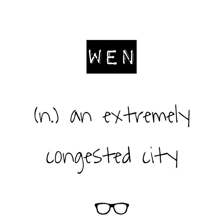 Word of the Day Wen - n. an extremely congested city