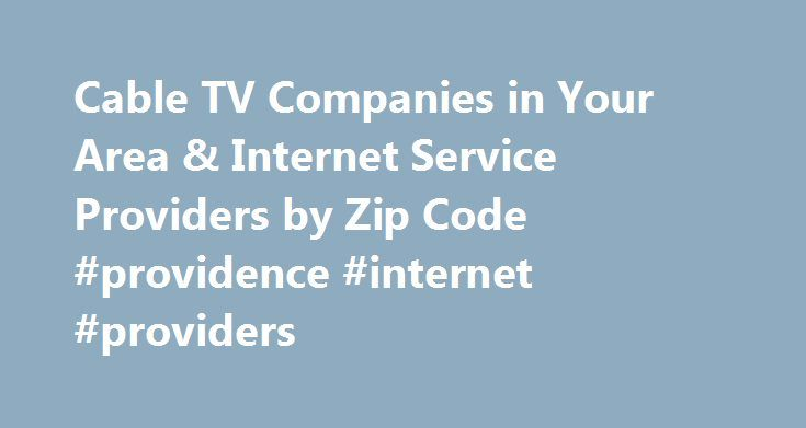 Cable TV Companies in Your Area & Internet Service Providers by Zip Code #providence #internet #providers http://philippines.nef2.com/cable-tv-companies-in-your-area-internet-service-providers-by-zip-code-providence-internet-providers/  # Find Internet & Cable TV Providers in your Area. Find and Compare Cable TV and Internet Providers by Zip Code CableTV.com has partnered with some of the biggest brands in cable and Internet to provide you with the best options in your area. Enter your zip…
