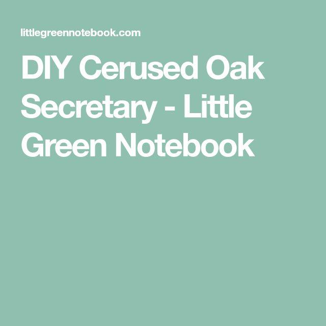 DIY Cerused Oak Secretary - Little Green Notebook