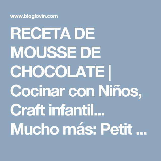 RECETA DE MOUSSE DE CHOCOLATE | Cocinar con Niños, Craft infantil... Mucho más: Petit On | Bloglovin'