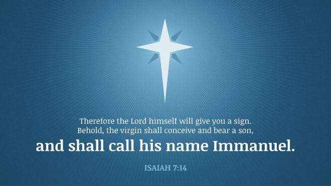 """""""Therefore the Lord himself will give you a sign. Behold, the virgin shall conceive and bear a son, and shall call his name Immanuel."""" — Isaiah 7:14"""