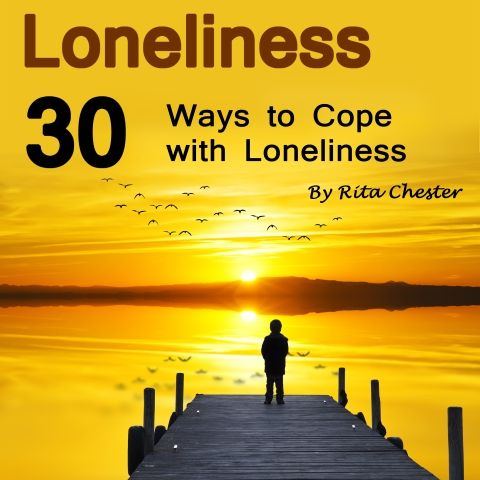 Loneliness: 30 Ways to Cope with Loneliness (Lonely, Alone, Aloneness, Being Lonely, Feeling Lonely, Being Alone, Feeling Alone, Feelings of Loneliness, Coping with Loneliness, Deal with Loneliness)