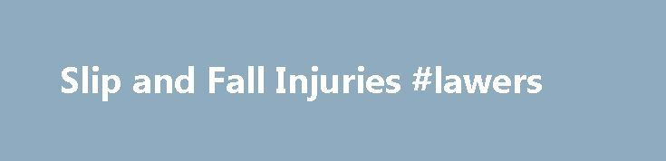 Slip and Fall Injuries #lawers http://attorney.remmont.com/slip-and-fall-injuries-lawers/  #slip and fall attorneys Slip and Fall Injuries Whether it happens at the grocery store or a friend's house, slip and fall accidents occur fairly often. In some instances, the property owner is responsible for the injured party's injuries, and in others, the property owner will not be held liable. FindLaw's Slip and Fall Injuries […]