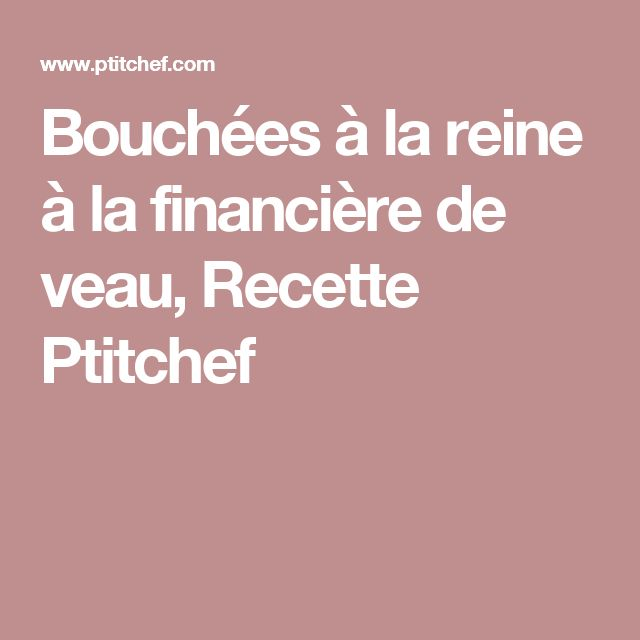 Bouchées à la reine à la financière de veau, Recette Ptitchef