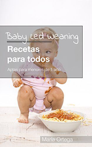 Baby Led Weaning Recetas para todos: Recetas BLW Aptas para menores de 1 ao (Spanish Edition)
