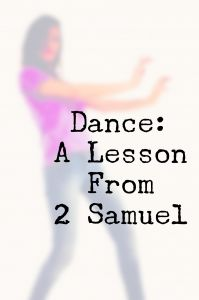 Dance: A Lesson From 2 Samuel - don't let bitterness keep you from the dance.