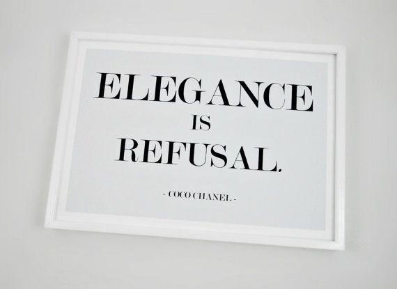 """""""Elegance is refusal"""" - Coco Chanel Quote 
