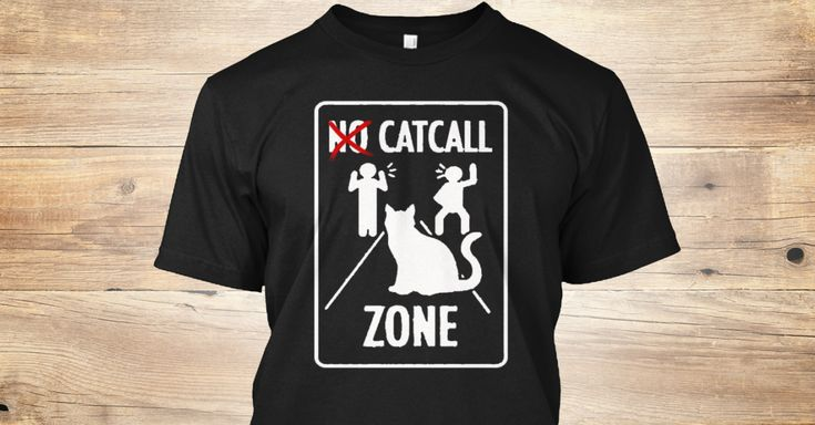 "Discover No Catcall T-Shirt from Tshirts etc only on Teespring - Free Returns and 100% Guarantee - Cool"" Trendy "" Funny"" Great"" birthday ""Gift..."