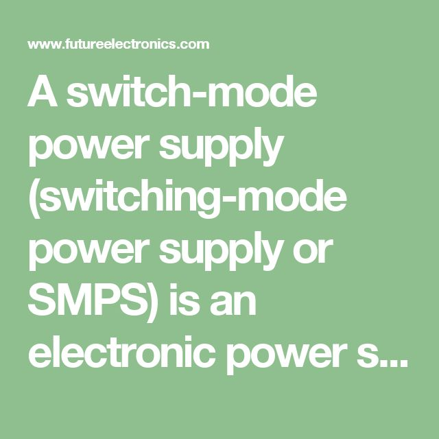 A switch-mode power supply (switching-mode power supply or SMPS) is an electronic power supply that uses a switching regulator in order to control the conversion of electrical power in a highly efficient manner. This higher efficiency (thus lower heat dissipation) is the chief advantage of a switched-mode power supply.