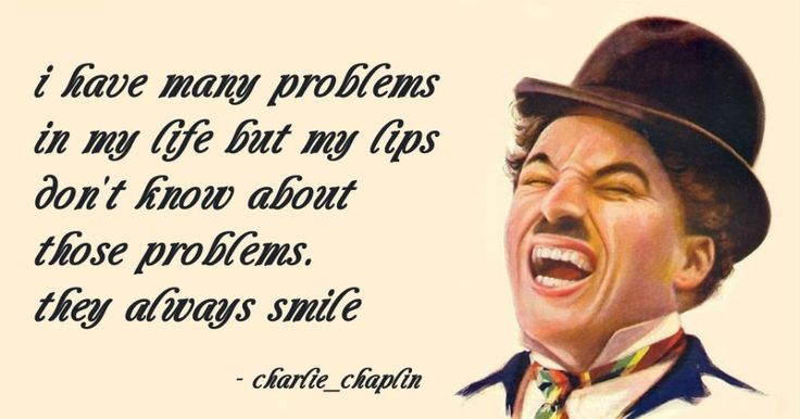 I have many problems in my life but my lips don't know about those problems they always smile,  charlie chaplin, funny, hollywood, movies