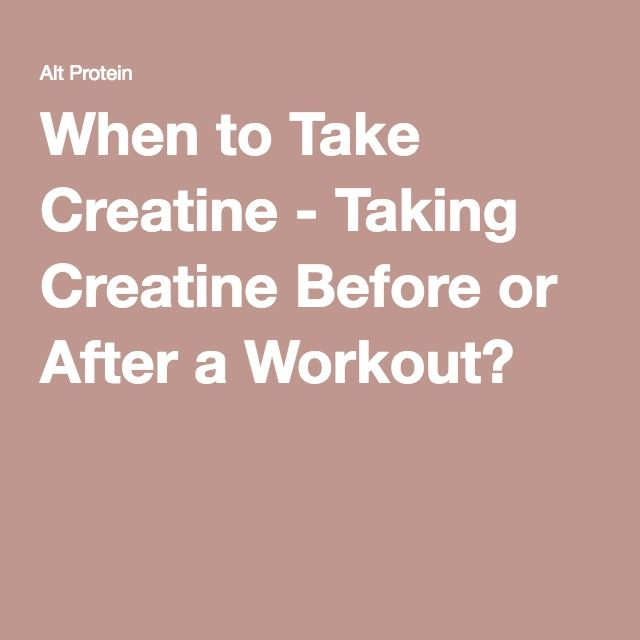should you take creatine before or after workout