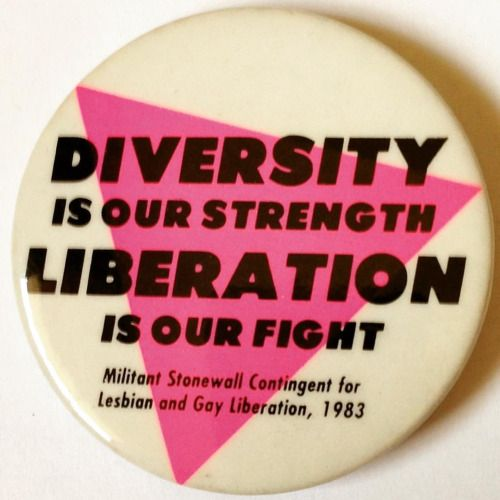 """""""DIVERSITY IS OUR STRENGTH – LIBERATION IS OUR FIGHT – Militant Stonewall Contingent for Lesbian and Gay Liberation, 1983"""" pinback, Christopher Street Liberation Day, New York City, June 1983. #lgbthistory #lgbtherstory #lgbttheirstory #lgbtpride..."""