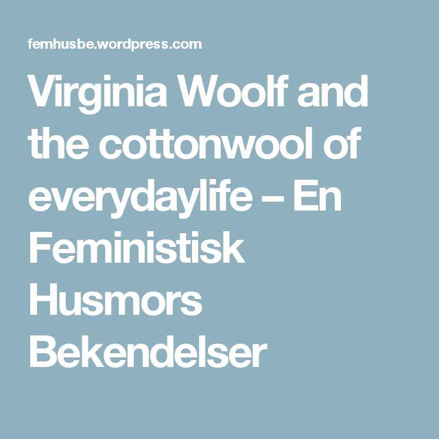 Virginia Woolf and the cottonwool of everydaylife – En Feministisk Husmors Bekendelser