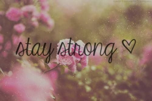 Stay Strong ♥