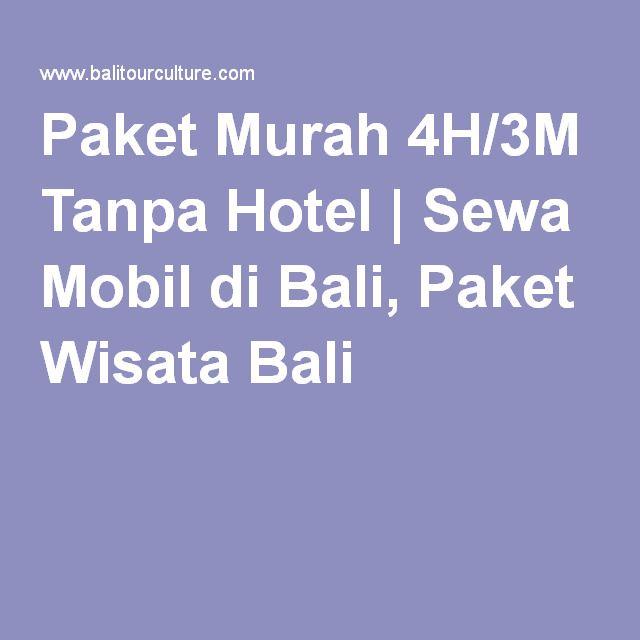 Paket Murah 4H/3M Tanpa Hotel | Sewa Mobil di Bali, Paket Wisata Bali
