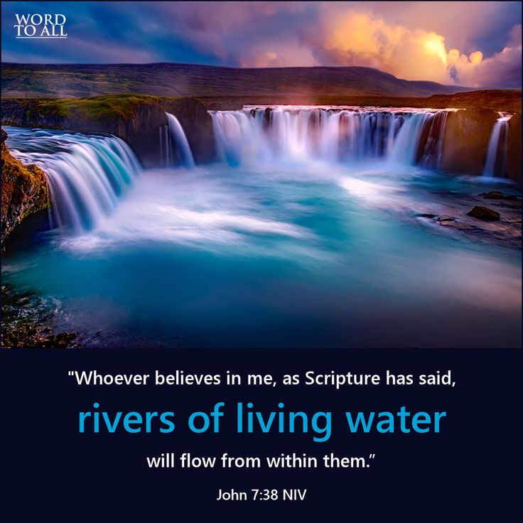 """John 7:38 NIV - """"Whoever believes in me, as Scripture has said, rivers of living water will flow from within them."""" #bibleverse #livingwater #quote #rivers"""
