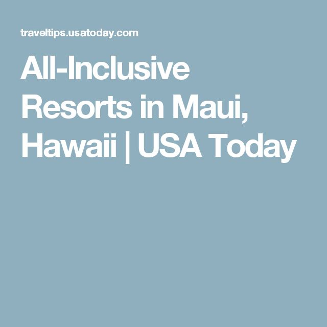 All-Inclusive Resorts in Maui, Hawaii | USA Today
