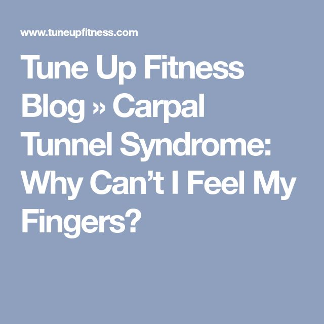 Tune Up Fitness Blog » Carpal Tunnel Syndrome: Why Can't I Feel My Fingers?