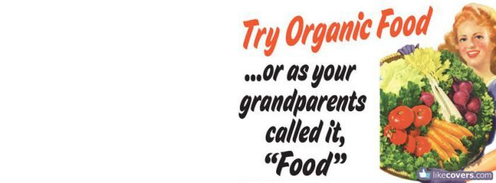 Try organic food funny Facebook Covers