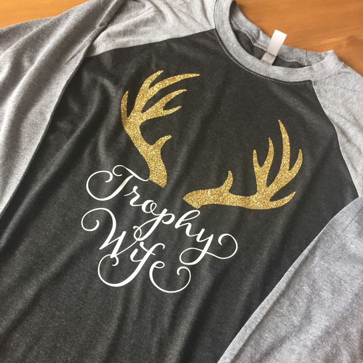 This is how I get ready for deer season! Trophy Wife Raglan