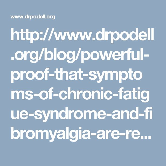 http://www.drpodell.org/blog/powerful-proof-that-symptoms-of-chronic-fatigue-syndrome-and-fibromyalgia-are-real-and-mainly-physical/